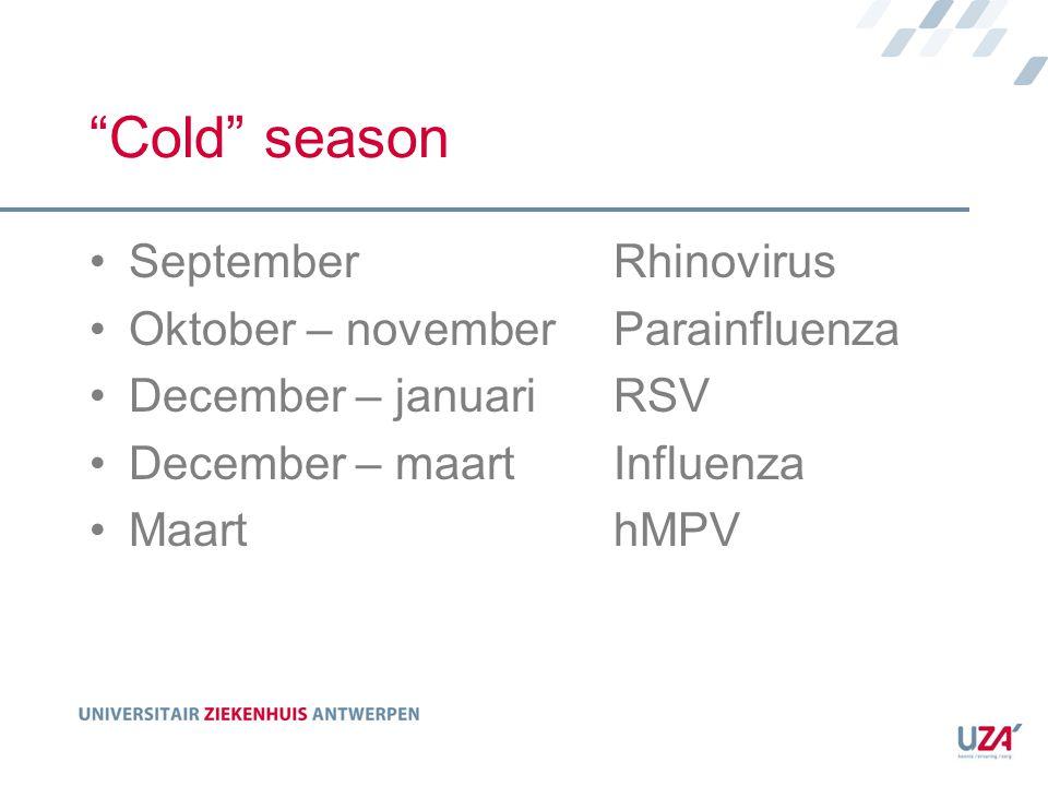 """""""Cold"""" season SeptemberRhinovirus Oktober – novemberParainfluenza December – januariRSV December – maartInfluenza MaarthMPV"""