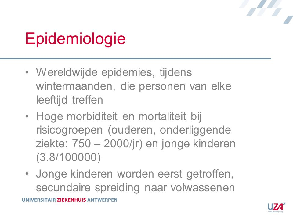 Epidemiologie Wereldwijde epidemies, tijdens wintermaanden, die personen van elke leeftijd treffen Hoge morbiditeit en mortaliteit bij risicogroepen (