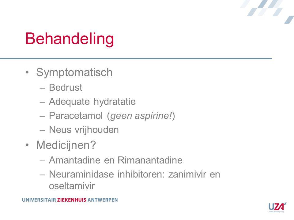 Behandeling Symptomatisch –Bedrust –Adequate hydratatie –Paracetamol (geen aspirine!) –Neus vrijhouden Medicijnen? –Amantadine en Rimanantadine –Neura