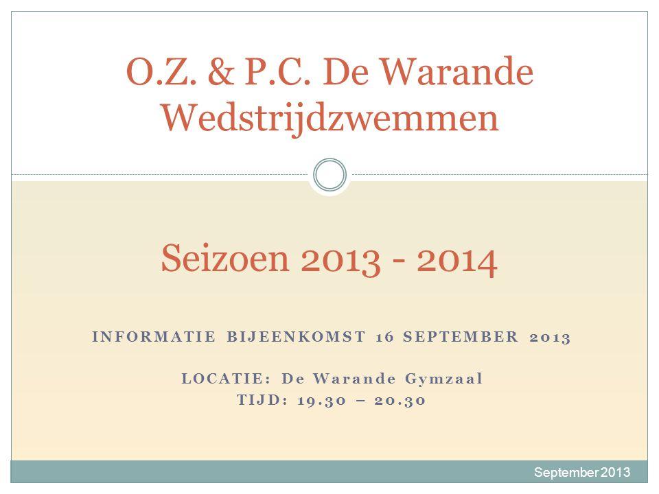 INFORMATIE BIJEENKOMST 16 SEPTEMBER 2013 LOCATIE: De Warande Gymzaal TIJD: 19.30 – 20.30 September 2013 O.Z. & P.C. De Warande Wedstrijdzwemmen Seizoe