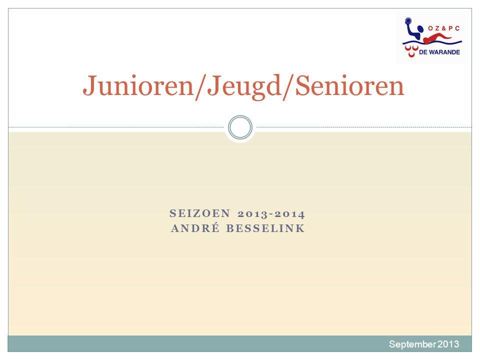 SEIZOEN 2013-2014 ANDRÉ BESSELINK Junioren/Jeugd/Senioren September 2013