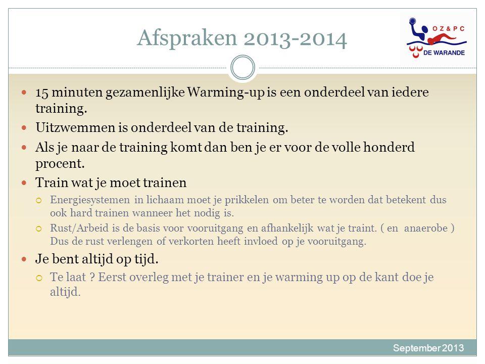 Afspraken 2013-2014 September 2013 15 minuten gezamenlijke Warming-up is een onderdeel van iedere training. Uitzwemmen is onderdeel van de training. A