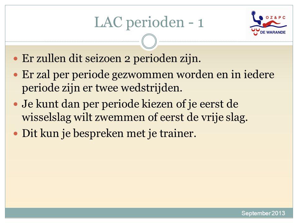 LAC perioden - 1 September 2013 Er zullen dit seizoen 2 perioden zijn. Er zal per periode gezwommen worden en in iedere periode zijn er twee wedstrijd