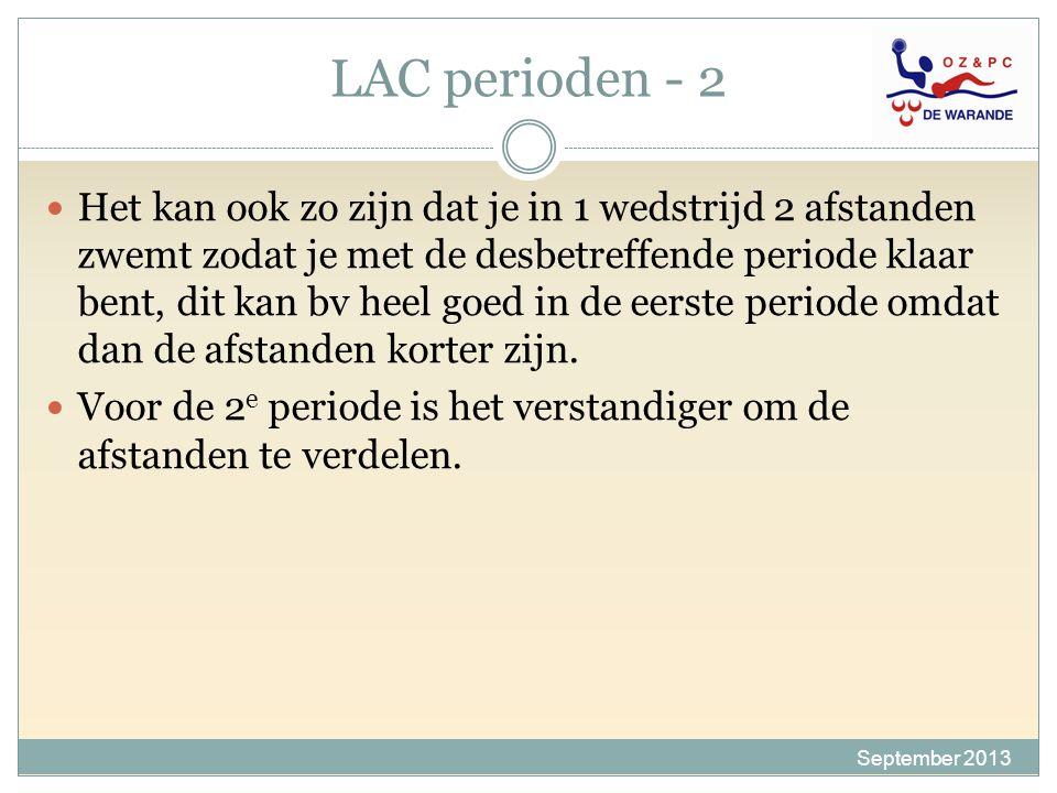 LAC perioden - 2 September 2013 Het kan ook zo zijn dat je in 1 wedstrijd 2 afstanden zwemt zodat je met de desbetreffende periode klaar bent, dit kan