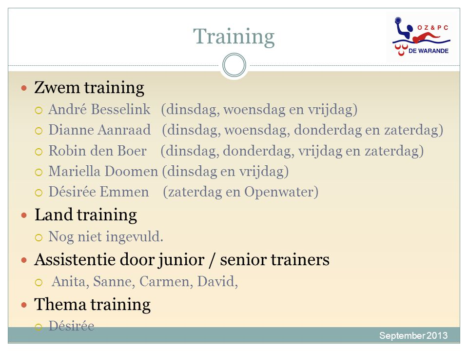 Training Zwem training  André Besselink (dinsdag, woensdag en vrijdag)  Dianne Aanraad (dinsdag, woensdag, donderdag en zaterdag)  Robin den Boer (