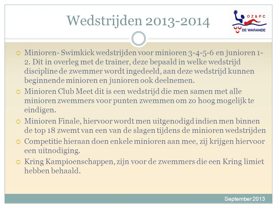 Wedstrijden 2013-2014 September 2013  Minioren- Swimkick wedstrijden voor minioren 3-4-5-6 en junioren 1- 2. Dit in overleg met de trainer, deze bepa