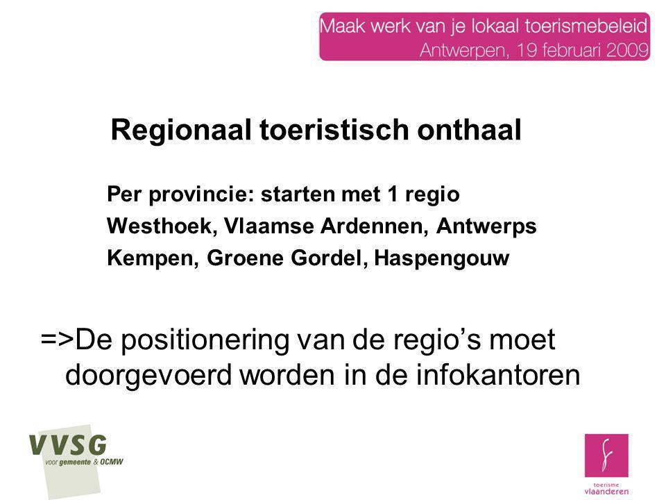 Regionaal toeristisch onthaal Per provincie: starten met 1 regio Westhoek, Vlaamse Ardennen, Antwerps Kempen, Groene Gordel, Haspengouw =>De positione