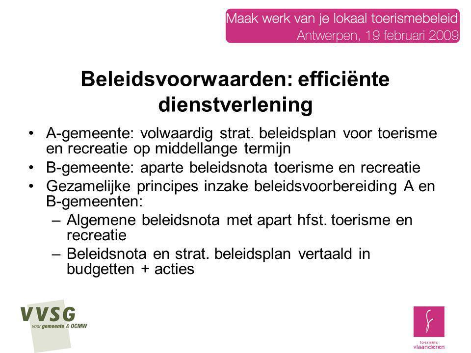 Beleidsvoorwaarden: efficiënte dienstverlening A-gemeente: volwaardig strat. beleidsplan voor toerisme en recreatie op middellange termijn B-gemeente: