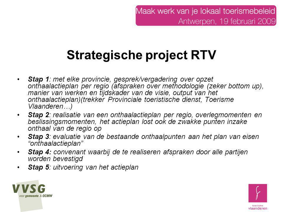 Strategische project RTV Stap 1: met elke provincie, gesprek/vergadering over opzet onthaalactieplan per regio (afspraken over methodologie (zeker bot