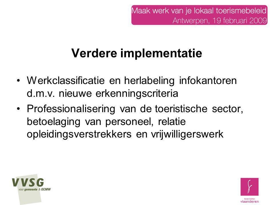 Verdere implementatie Werkclassificatie en herlabeling infokantoren d.m.v. nieuwe erkenningscriteria Professionalisering van de toeristische sector, b