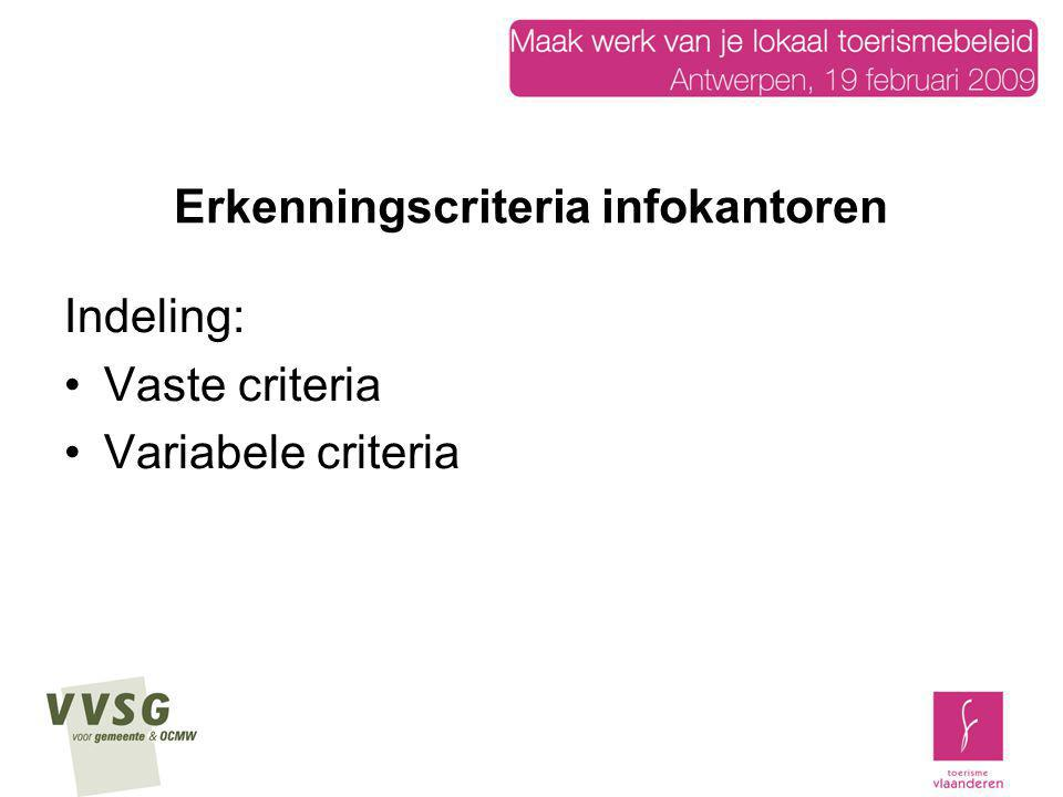 Erkenningscriteria infokantoren Indeling: Vaste criteria Variabele criteria