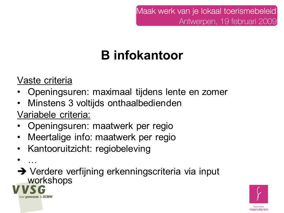 B infokantoor Vaste criteria Openingsuren: maximaal tijdens lente en zomer Minstens 3 voltijds onthaalbedienden Variabele criteria: Openingsuren: maat