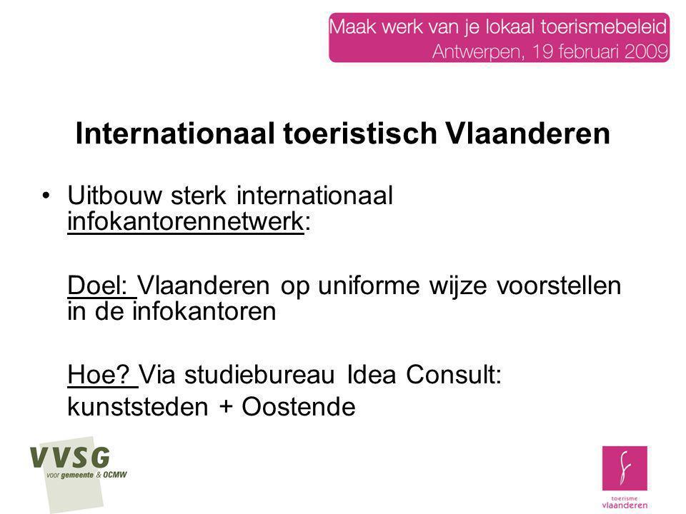 Internationaal toeristisch Vlaanderen Uitbouw sterk internationaal infokantorennetwerk: Doel: Vlaanderen op uniforme wijze voorstellen in de infokanto