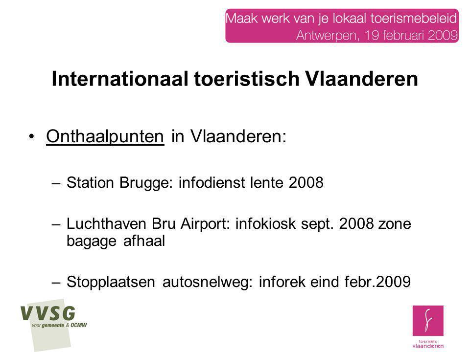 Internationaal toeristisch Vlaanderen Onthaalpunten in Vlaanderen: –Station Brugge: infodienst lente 2008 –Luchthaven Bru Airport: infokiosk sept. 200