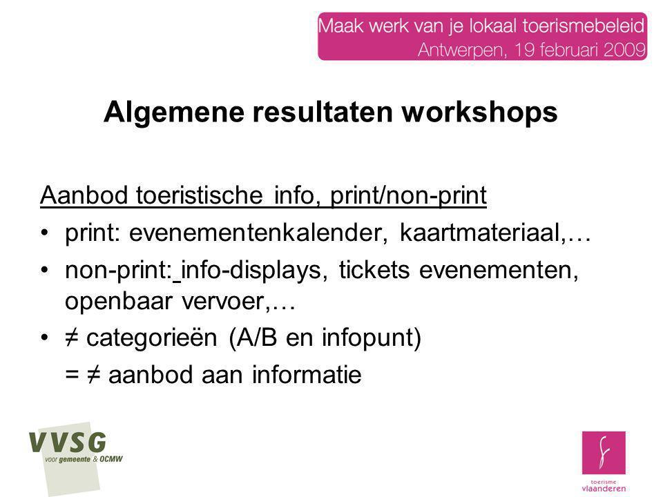 Algemene resultaten workshops Aanbod toeristische info, print/non-print print: evenementenkalender, kaartmateriaal,… non-print: info-displays, tickets