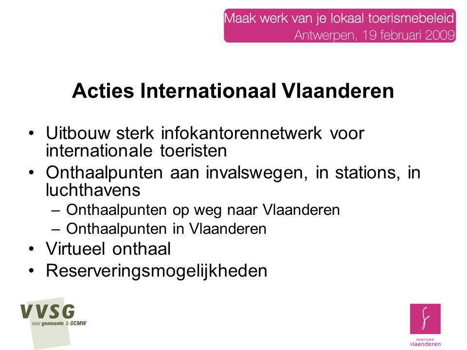 Acties Internationaal Vlaanderen Uitbouw sterk infokantorennetwerk voor internationale toeristen Onthaalpunten aan invalswegen, in stations, in luchth