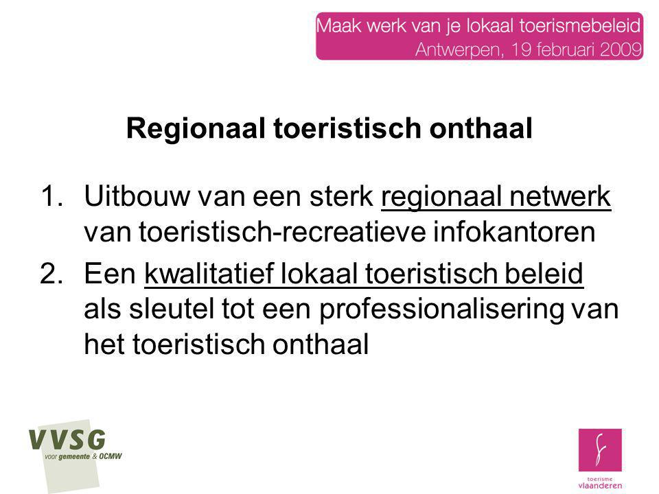 Regionaal toeristisch onthaal uitgangspunt is om via de beleving de regio te proeven: eerste 'streek-experience' strategisch toeristisch-recreatief beleidsplan: basis implementatie 'Regionaal toeristisch Vlaanderen' A-kantoren: regionale toegangspoorten B-kantoren: ondersteunen en verfijnen netwerk op knooppunten + lokale onthaalpunten