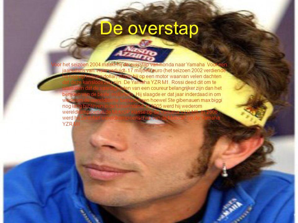 De overstap Voor het seizoen 2004 maakt hij de overstap van honda naar Yamaha Voor een jaarsalaris van -naar verluidt- 17 miljoen euro (het seizoen 20