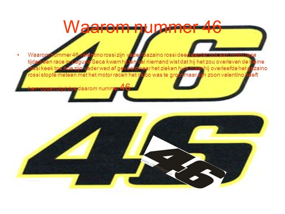 Waarom nummer 46 Waarom nummer 46 valentino rossi zijn vader Gazaino rossi deed eerder ook aan motor race tijden een race in Laguna Seca kwam hij ten