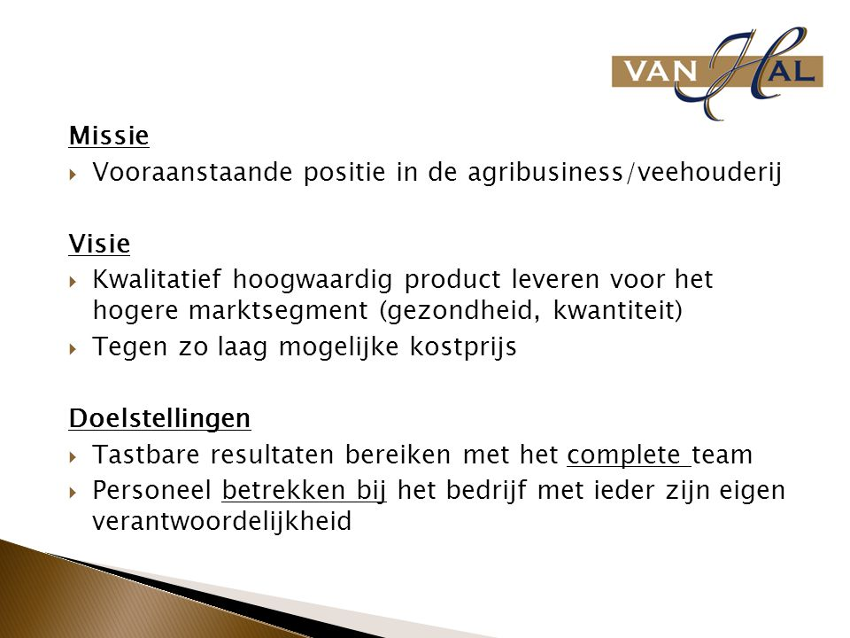 Missie  Vooraanstaande positie in de agribusiness/veehouderij Visie  Kwalitatief hoogwaardig product leveren voor het hogere marktsegment (gezondhei