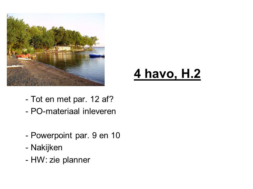 4 havo, H.2 - Tot en met par. 12 af? - PO-materiaal inleveren - Powerpoint par. 9 en 10 - Nakijken - HW: zie planner
