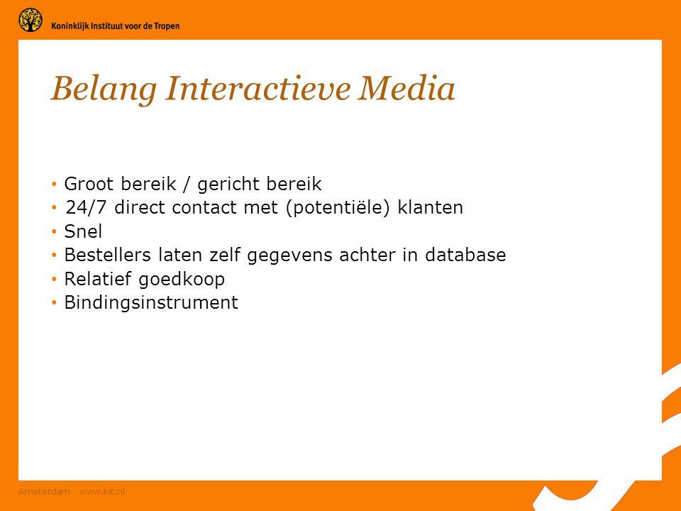 Amsterdam www.kit.nl Belang Interactieve Media Groot bereik / gericht bereik 24/7 direct contact met (potentiële) klanten Snel Bestellers laten zelf g