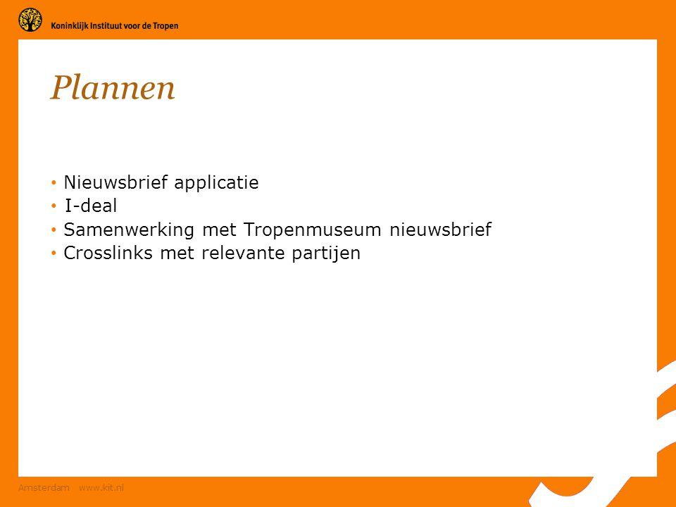 Amsterdam www.kit.nl Plannen Nieuwsbrief applicatie I-deal Samenwerking met Tropenmuseum nieuwsbrief Crosslinks met relevante partijen