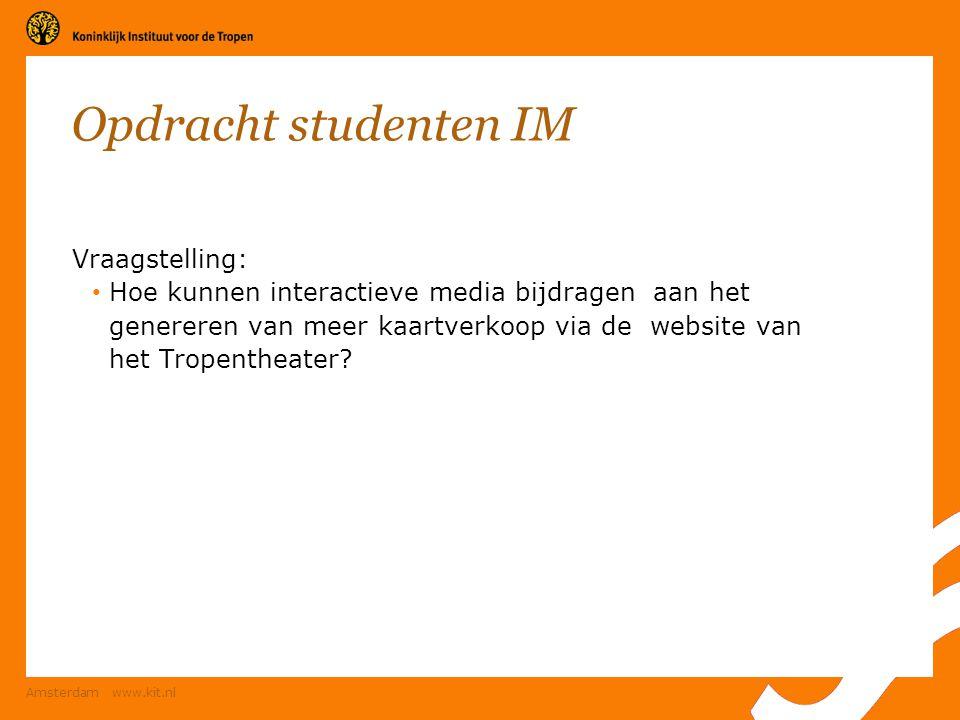 Amsterdam www.kit.nl Opdracht studenten IM Vraagstelling: Hoe kunnen interactieve media bijdragen aan het genereren van meer kaartverkoop via de websi