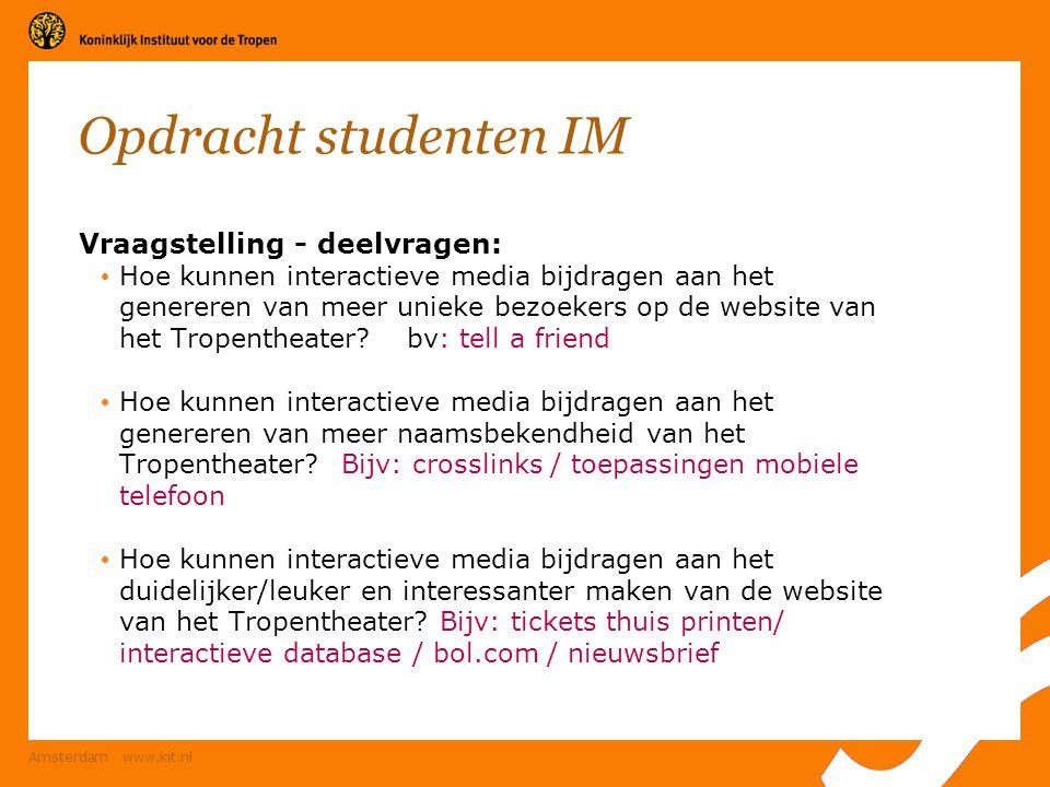 Amsterdam www.kit.nl Opdracht studenten IM Vraagstelling - deelvragen: Hoe kunnen interactieve media bijdragen aan het genereren van meer unieke bezoe