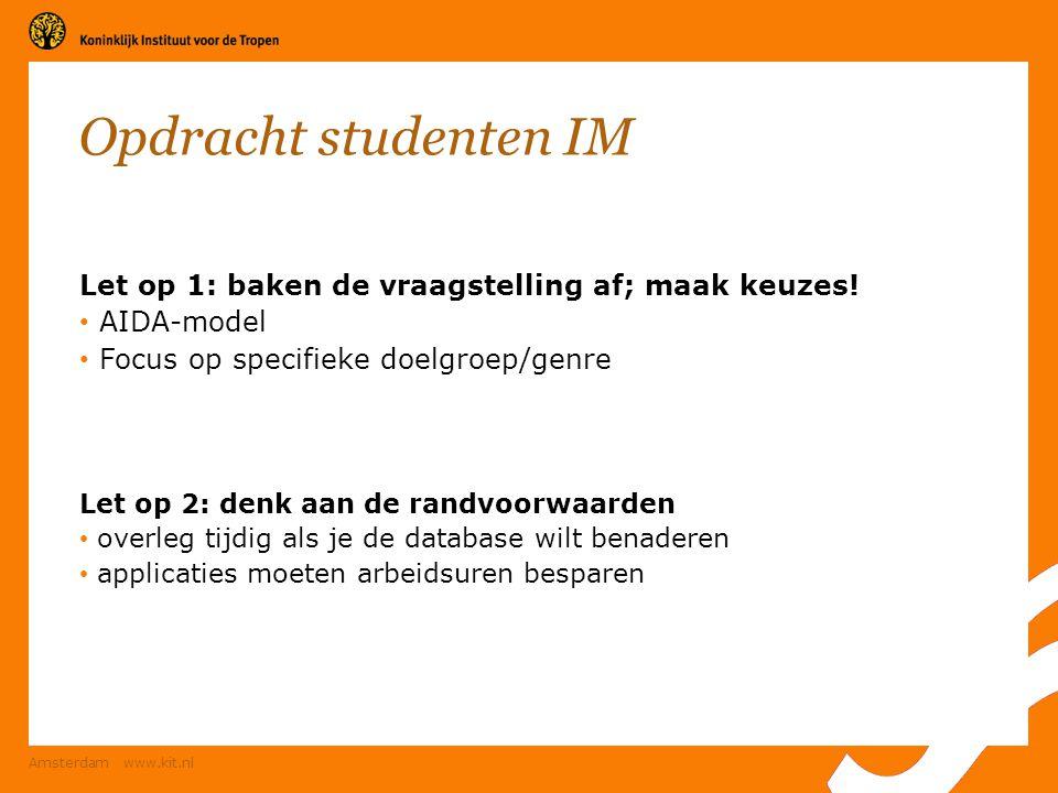 Amsterdam www.kit.nl Opdracht studenten IM Let op 1: baken de vraagstelling af; maak keuzes! AIDA-model Focus op specifieke doelgroep/genre Let op 2: