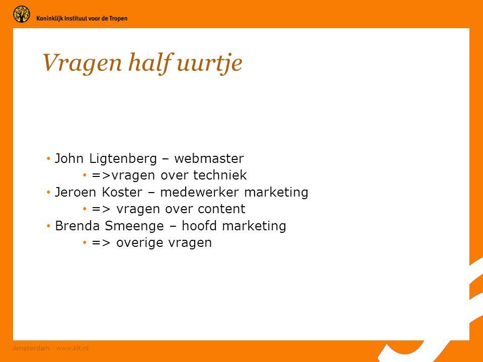 Amsterdam www.kit.nl Vragen half uurtje John Ligtenberg – webmaster =>vragen over techniek Jeroen Koster – medewerker marketing => vragen over content