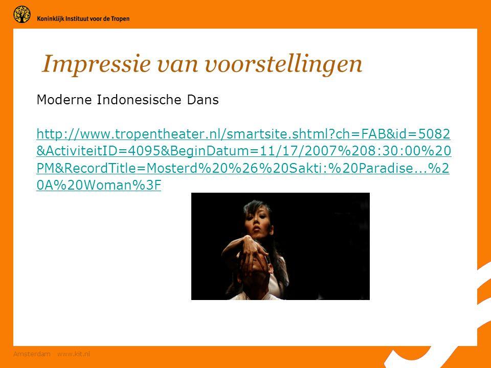 Amsterdam www.kit.nl Impressie van voorstellingen Moderne Indonesische Dans http://www.tropentheater.nl/smartsite.shtml?ch=FAB&id=5082 &ActiviteitID=4
