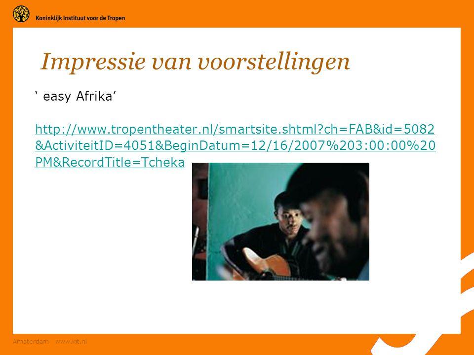 Amsterdam www.kit.nl Impressie van voorstellingen ' easy Afrika' http://www.tropentheater.nl/smartsite.shtml?ch=FAB&id=5082 &ActiviteitID=4051&BeginDa