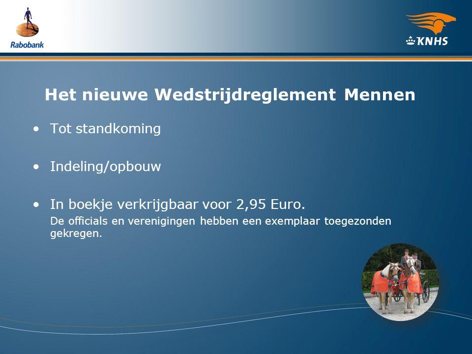 Het nieuwe Wedstrijdreglement Mennen Tot standkoming Indeling/opbouw In boekje verkrijgbaar voor 2,95 Euro. De officials en verenigingen hebben een ex