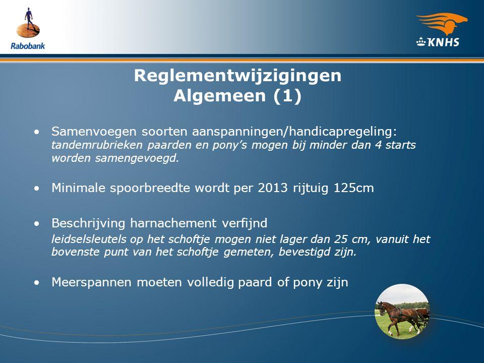 Reglementwijzigingen Algemeen (1) Samenvoegen soorten aanspanningen/handicapregeling: tandemrubrieken paarden en pony's mogen bij minder dan 4 starts