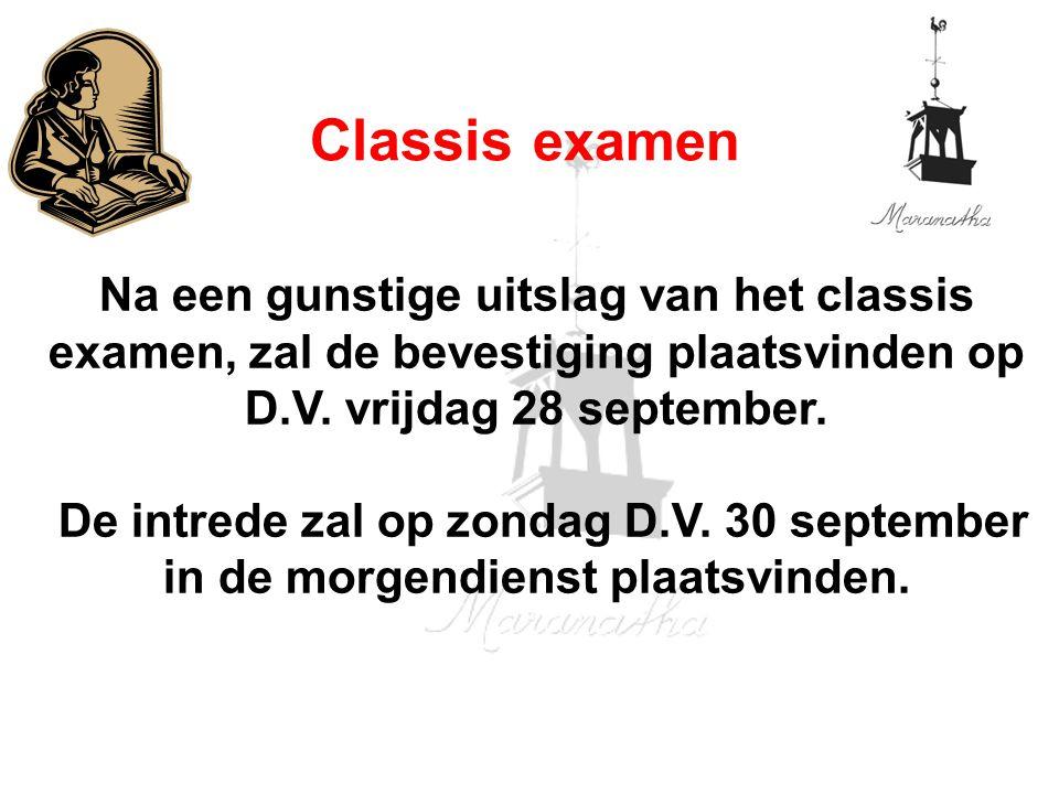 Na een gunstige uitslag van het classis examen, zal de bevestiging plaatsvinden op D.V. vrijdag 28 september. De intrede zal op zondag D.V. 30 septemb