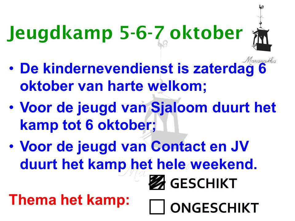 Jeugdkamp 5-6-7 oktober De kindernevendienst is zaterdag 6 oktober van harte welkom; Voor de jeugd van Sjaloom duurt het kamp tot 6 oktober; Voor de j