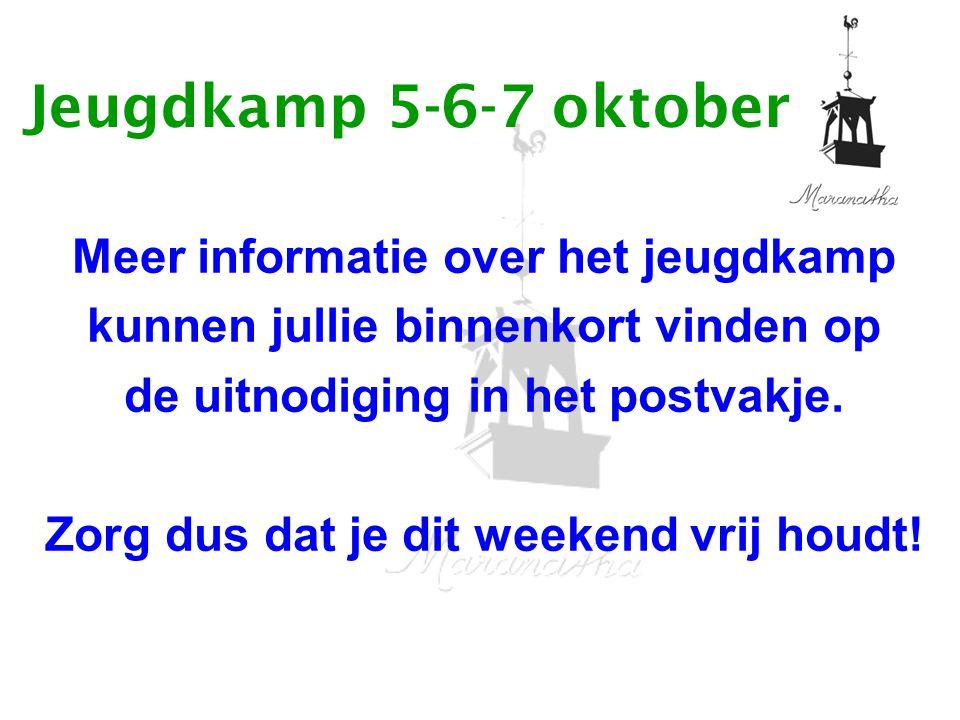 Jeugdkamp 5-6-7 oktober Meer informatie over het jeugdkamp kunnen jullie binnenkort vinden op de uitnodiging in het postvakje. Zorg dus dat je dit wee