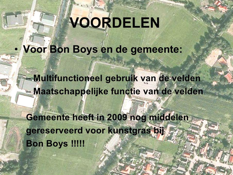 VOORDELEN Voor Bon Boys en de gemeente: –Multifunctioneel gebruik van de velden –Maatschappelijke functie van de velden Gemeente heeft in 2009 nog middelen gereserveerd voor kunstgras bij Bon Boys !!!!!