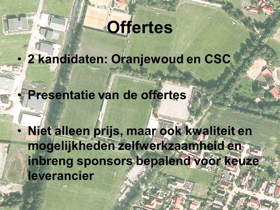Offertes 2 kandidaten: Oranjewoud en CSC Presentatie van de offertes Niet alleen prijs, maar ook kwaliteit en mogelijkheden zelfwerkzaamheid en inbreng sponsors bepalend voor keuze leverancier