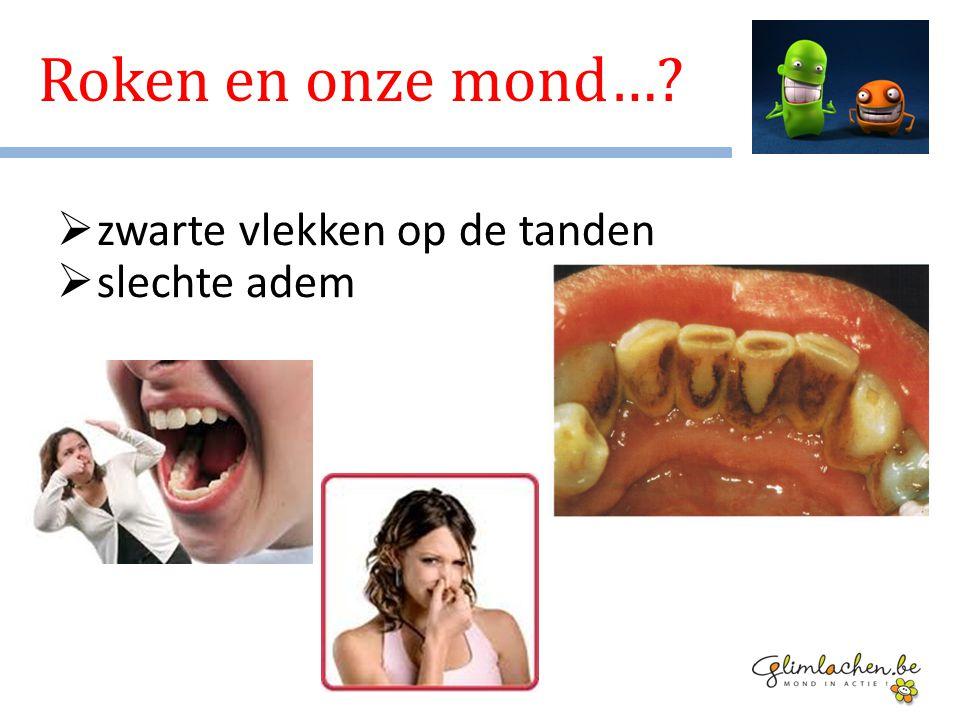 Roken en onze mond…?  zwarte vlekken op de tanden  slechte adem