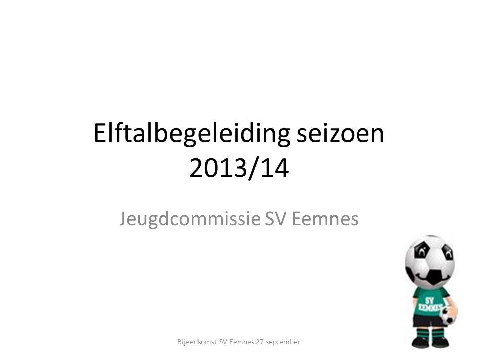 Elftalbegeleiding seizoen 2013/14 Jeugdcommissie SV Eemnes Bijeenkomst SV Eemnes 27 september