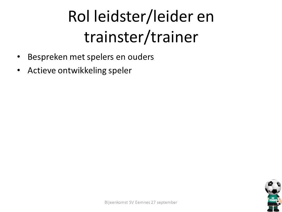 Rol leidster/leider en trainster/trainer Bespreken met spelers en ouders Actieve ontwikkeling speler Bijeenkomst SV Eemnes 27 september