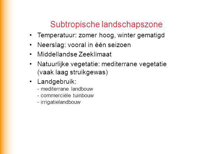 Subtropische landschapszone Temperatuur: zomer hoog, winter gematigd Neerslag: vooral in één seizoen Middellandse Zeeklimaat Natuurlijke vegetatie: me