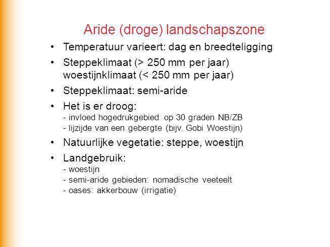 Aride (droge) landschapszone Temperatuur varieert: dag en breedteligging Steppeklimaat (> 250 mm per jaar) woestijnklimaat (< 250 mm per jaar) Steppek