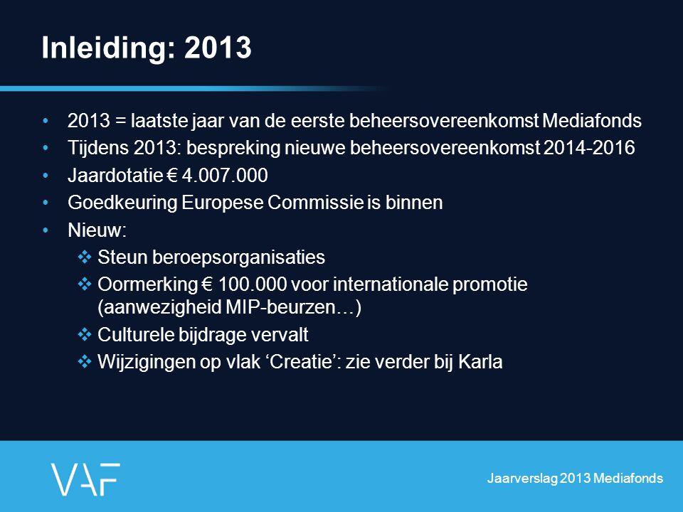 Inleiding: 2013 2013 = laatste jaar van de eerste beheersovereenkomst Mediafonds Tijdens 2013: bespreking nieuwe beheersovereenkomst 2014-2016 Jaardot