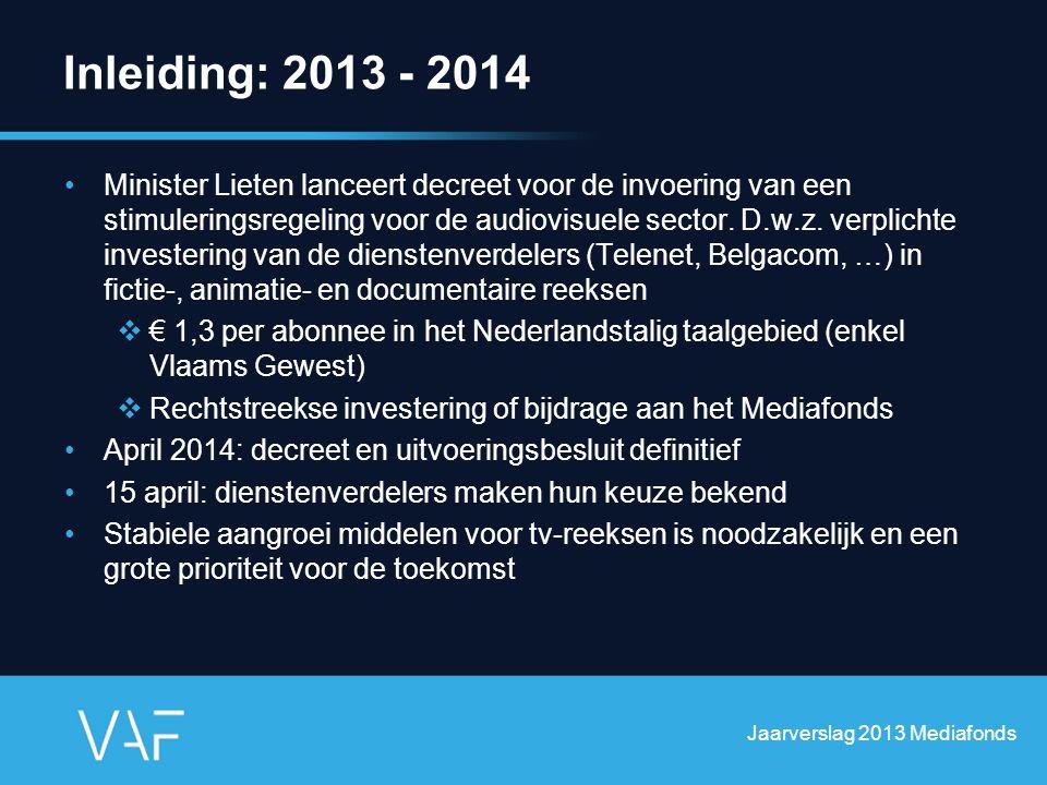 Cijfers: principe Goedkeuringen = basis van de opvolging Deel van de dotatie waarvoor nog geen goedkeuringen werden verricht = 'Over te dragen opbrengsten' Jaarverslag 2013 Mediafonds