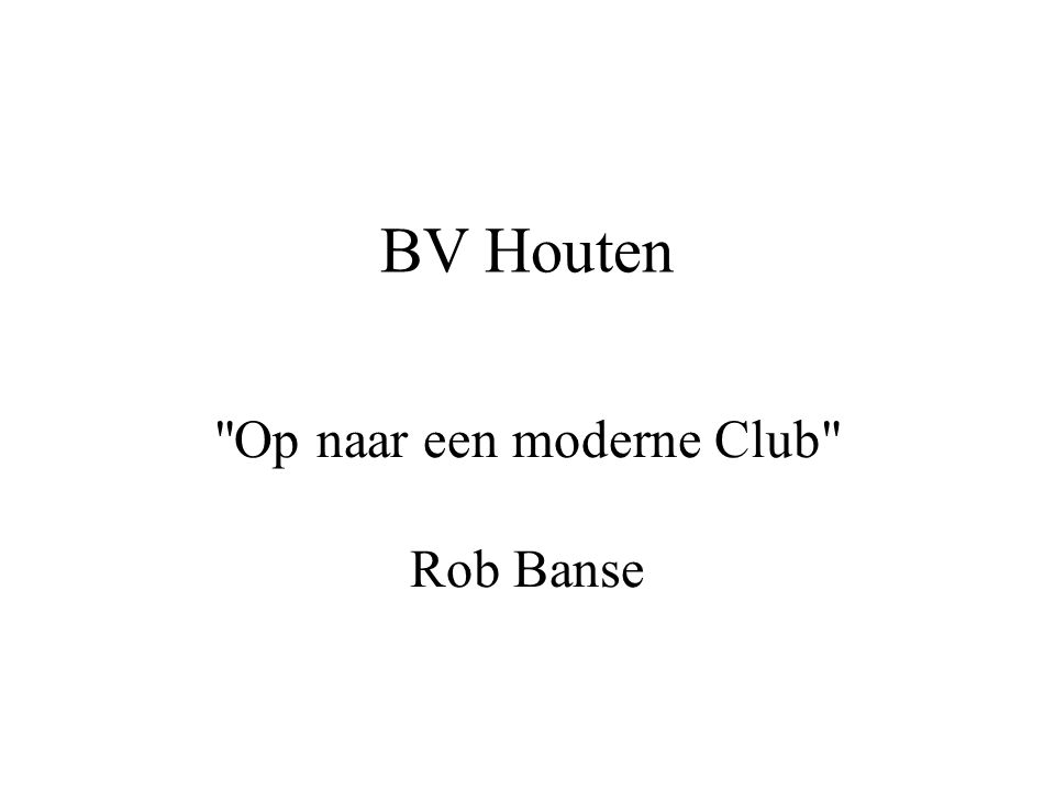BV Houten Op naar een moderne Club Rob Banse