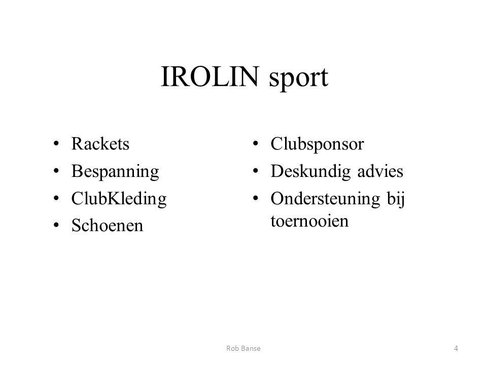 IROLIN sport Rackets Bespanning ClubKleding Schoenen Clubsponsor Deskundig advies Ondersteuning bij toernooien 4Rob Banse