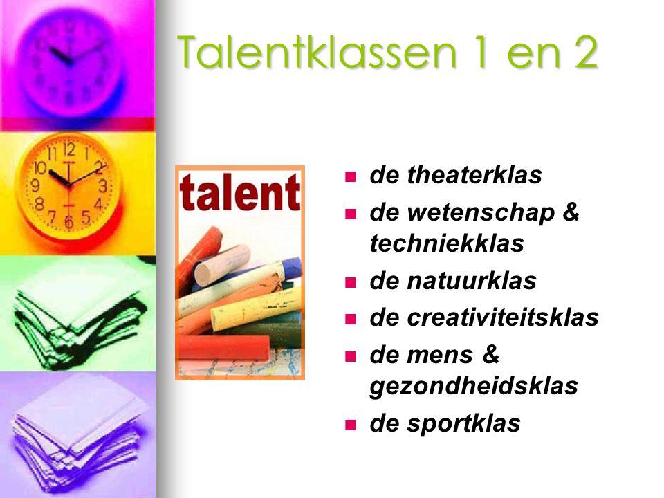 Talentklassen 1 en 2 de theaterklas de wetenschap & techniekklas de natuurklas de creativiteitsklas de mens & gezondheidsklas de sportklas